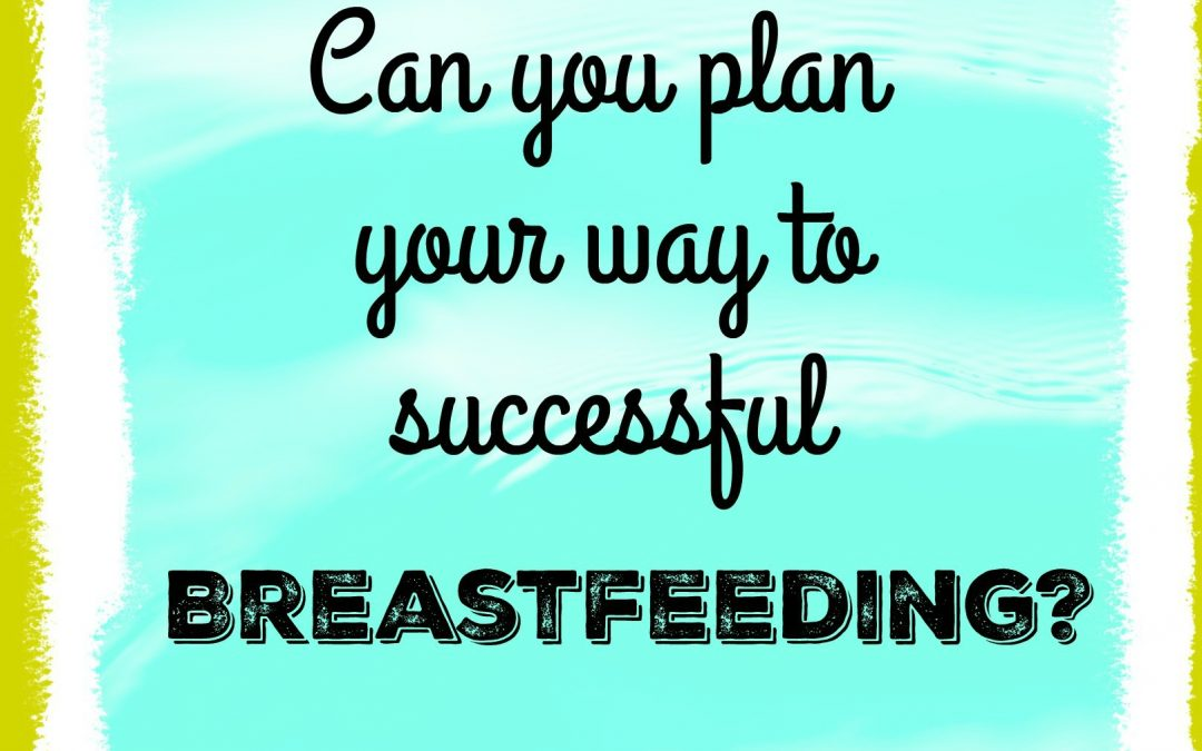Can you plan your way to successful breastfeeding?