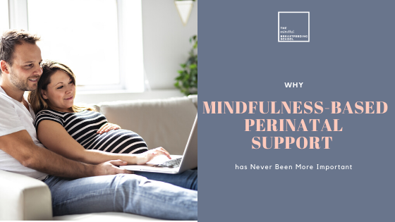Why Mindfulness-based Perinatal Support has Never Been More Important